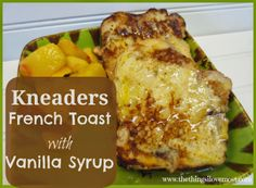 Kneaders French Toast with Grandma's Vanilla Syrup - A quick and easy way to make Kneaders French Toast at home!