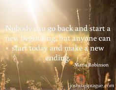 Nobody can go back and start a new beginning, but anyone can start today and make a new ending. -Maria Robinson  #quote #life #bookpublisher