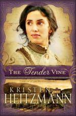 Book 3 The TENDER VINE/ Kristen Heitzman