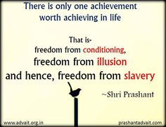 There's only one achievement worth achieving in life ~Shri Prashant #ShriPrashant #Advait #conditioning #illusion #freedom #slavery #achievement  Read at:- prashantadvait.com Watch at:- www.youtube.com/c/ShriPrashant Website:- www.advait.org.in Facebook:- www.facebook.com/prashant.advait LinkedIn:- www.linkedin.com/in/prashantadvait Twitter:- https://twitter.com/Prashant_Advait