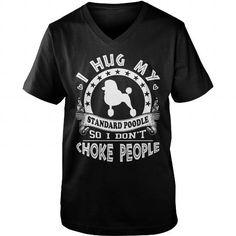 I hug my Standard Poodle shirts