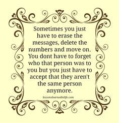 Sometimes you just have to erase the messages, delete the numbers and move on. You dont have to forget who that person was to you but you just have to accept that they arent the same person anymore.