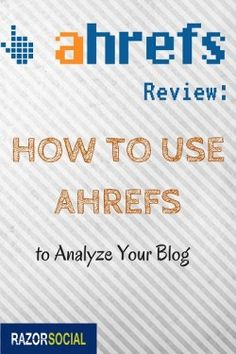 #Ahrefs Review: How to Use Ahrefs to Analyze Your Site via @iancleary