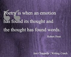 """""""Poetry is when an emotion has found its thought and the thought has found words."""" -Robert Frost. Boost Your Writing With Your Inner Poet"""