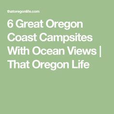 6 Great Oregon Coast Campsites With Ocean Views Backpacking Oregon, Oregon Camping, Oregon Travel, Oregon Coast, Pacific Coast, Camping Spots, Rv Camping, Yellowstone Camping, Oregon Washington