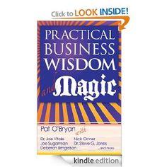 Amazon.com: Practical Business Wisdom and Magic eBook: Pat O'Bryan, Dr. Joe Vitale, Dr. Steve G. Jones, Joe Sugarman, Nick Ortner, Deberah B...