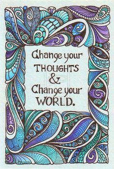 Change your thoughts and change your world. Fill your mind with hope, gratitude and curiosity. #life #inspirational