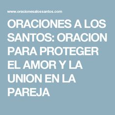 ORACIONES A LOS SANTOS: ORACION PARA PROTEGER EL AMOR Y LA UNION EN LA PAREJA