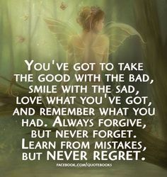 Quotes and Sayings : Always forgive, but never forget. Learn from mistakes, but never regret.