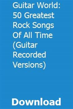 Guitar World: 50 Greatest Rock Songs of All Time (Guitar Recorded Ver… Greatest Rock Songs, All About Time, Guitar, World, The World, Guitars