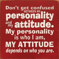 Attitude Quotes - Don't get confused between my personality & my attitude. My personality is who i am, my attitude depends on who you are. Quotes About Attitude, Quotes Thoughts, Life Quotes Love, My Attitude, Great Quotes, Quotes To Live By, Me Quotes, Motivational Quotes, Funny Quotes
