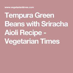Tempura Green Beans with Sriracha Aioli Recipe - Vegetarian Times