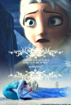 I don't want the world to see me because I don't think that they'd understand #Elsa
