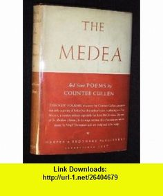 The Medea and Some Poems Countee Cullen ,   ,  , ASIN: B0006AMWPK , tutorials , pdf , ebook , torrent , downloads , rapidshare , filesonic , hotfile , megaupload , fileserve