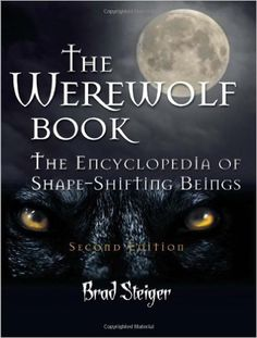 The Werewolf Book: The Encyclopedia of Shape-Shifting Beings 2nd, Seco edition by Steiger, Brad (2011) Paperback: Brad Steiger: Amazon.com: Books