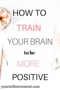 how to train your brain to be more positive and get more done
