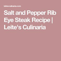 Salt and Pepper Rib Eye Steak Recipe | Leite's Culinaria