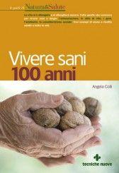 Vivere sani 100 anni - Libri di Cucina – Cucina Naturale