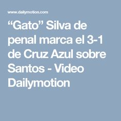 """Gato"" Silva de penal marca el 3-1 de Cruz Azul sobre Santos - Video Dailymotion"