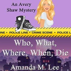 Who, What, Where, When, Die: Avery Shaw Book 1