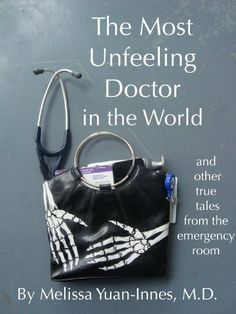 The Most Unfeeling Doctor in the World and Other True Tales From the Emergency Room by Melissa Yuan-Innes, http://www.amazon.com/dp/B0058NXJDO/ref=cm_sw_r_pi_dp_IyJtsb0CPCT3D