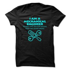 """I am ③ a Mechanical EngineerLove being a Mechanical Engineer? Then this """"Im a Mechanical Engineer To Save Time, Lets Just Awesome That I Never Wrong"""" shirt is MUST have. Show it off proudly with this tee!Mechanical Engineer"""