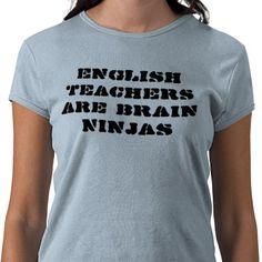 English Teachers are Brain Ninjas Shirt from http://www.zazzle.com/math+teacher+gifts