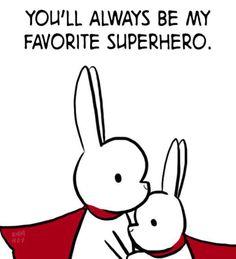 You'll always be my favorite superhero.  Emm Roy