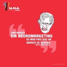 Una marca sin Neuromarketing, es mas frio que un abrazo de suegra. ~Miguel Angel Flores - 1 Agencia de Marketing #inspiracion #frases #branding #marketing #inspiration #quotes