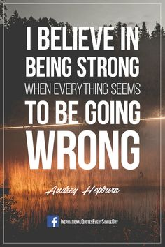I believe in being strong when everything seems to be going wrong. - Audrey Hepburn ‪#‎quotes‬ ‪#‎strong‬ https://www.facebook.com/InspirationalQuotesEverySingleDay