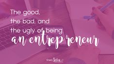 The Good, Bad, and Ugly of Being an Entrepreneur