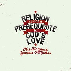 'Religion is not a prerequisite to God's love.' - Younus AlGohar