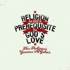 'Religion is not a prerequisite to God's love.' - Younus AlGohar