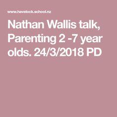Nathan Wallis talk, Parenting 2 -7 year olds. 24/3/2018 PD