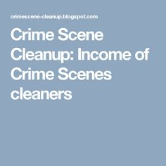 Crime Scene Cleanup: Income of Crime Scenes  cleaners