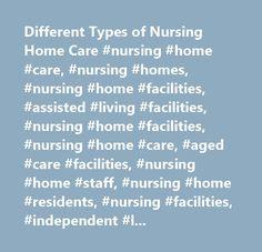 Different Types of Nursing Home Care #nursing #home #care, #nursing #homes, #nursing #home #facilities, #assisted #living #facilities, #nursing #home #facilities, #nursing #home #care, #aged #care #facilities, #nursing #home #staff, #nursing #home #residents, #nursing #facilities, #independent #living #complexes, #most #elderly #people, #elderly, #senior…