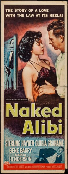 NAKED ALIBI (1954() - Sterling Hayden, Gloria Grahame, Gene Barry, Marcia Henderson, Max Showalter, Billy Chapin, Chuck Connors, Don Haggerty, Stuart Randall, Don Garrett, Richard Beach, Tol Avery, Paul Levitt, and Fay Roope - Produced by Ross Hunter - Directed by Jerry Hopper - Universal-International - Movie Poster.
