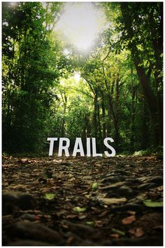 trails - get out there and run the trails