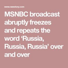 MSNBC broadcast abruptly freezes and repeats the word 'Russia, Russia, Russia' over and over
