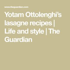 Yotam Ottolenghi's lasagne recipes | Life and style | The Guardian