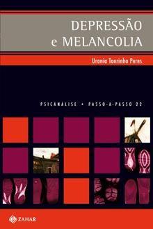 Depressão e melancolia Urania Maria Tourinho Peres Passo-a-Passo Psicanálise Assunto: Psicanálise/Psicologia