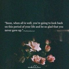 Soon, when all is well, you're going to look back on this period of your life and be so glad that you never gave up. Poem Quotes, Faith Quotes, True Quotes, Words Quotes, Qoutes, Sayings, Wisdom Quotes, All Is Well Quotes, Tough Love Quotes
