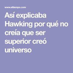 Así explicaba Hawking por qué no creía que ser superior creó universo