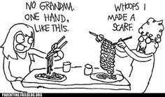 Gramma uses chopsticks.