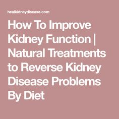 How To Improve Kidney Function | Natural Treatments to Reverse Kidney Disease Problems By Diet