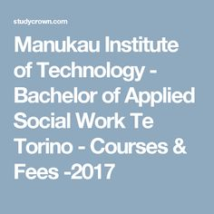 Manukau Institute of Technology - Bachelor of Applied Social Work Te Torino - Courses & Fees - Popular Career options. Study In New Zealand, Career Options, Art Courses, Social Work, Creative Art, Technology, Visual Arts, Tech, Career Choices