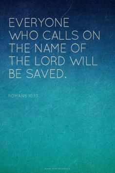 Everyone who calls on the name of the Lord will be saved. Amen! www.reachavillage.org