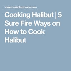 Cooking Halibut   5 Sure Fire Ways on How to Cook Halibut
