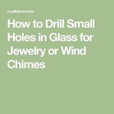 How to Drill Small Holes in Glass for Jewelry or Wind Chimes…