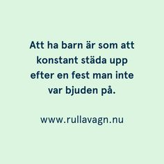 Livet med barn / Citat, humor, quotes och ordspråk från Rulla vagn om att vara förälder, föräldraskap, mamma och pappa / www.rullavagn.nu Sign Quotes, Words Quotes, Funny Quotes, Sayings, Swedish Quotes, Proverbs Quotes, Words Worth, Parenting Quotes, Romantic Quotes